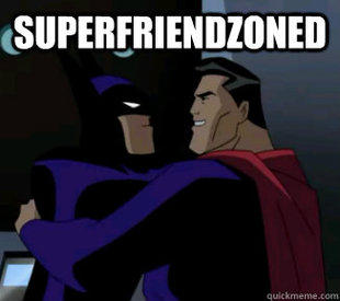 Superfriendzoned