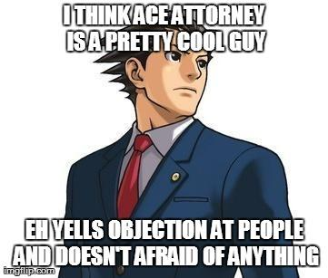 Ace Attorney is a pretty cool guy