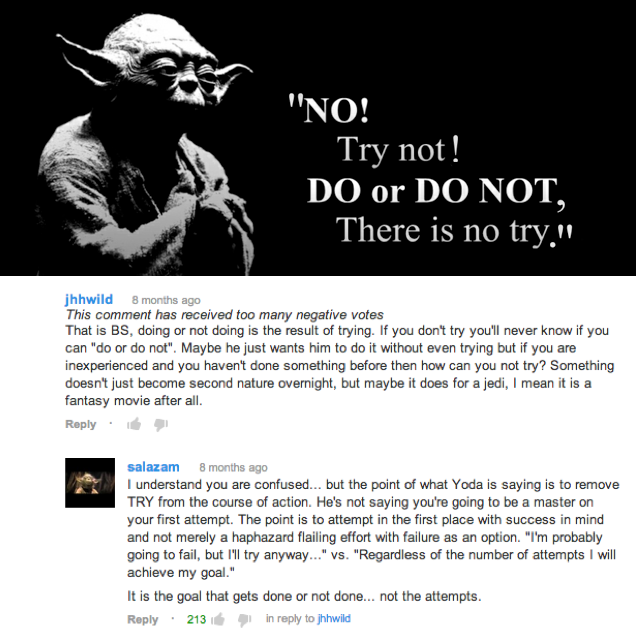 Do, or do not, there is no try - Yoda