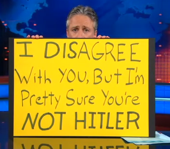 I disagree with you, but I'm pretty sure you're not Hitler