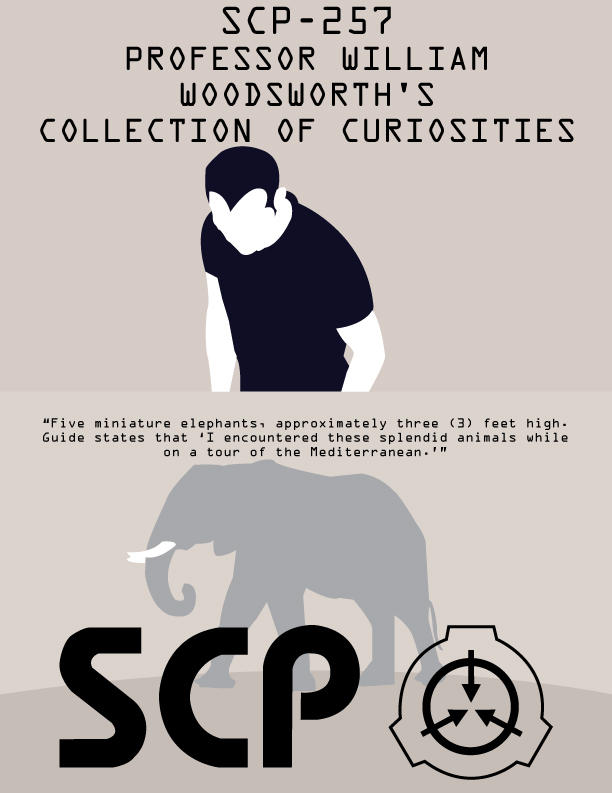 SCP-257 - Professor William Woodsworth's Collection of Curiosities