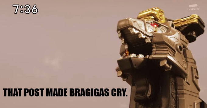 You made Bragigas cry. Douche.
