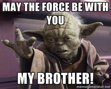 May the Force Be With You My Brother