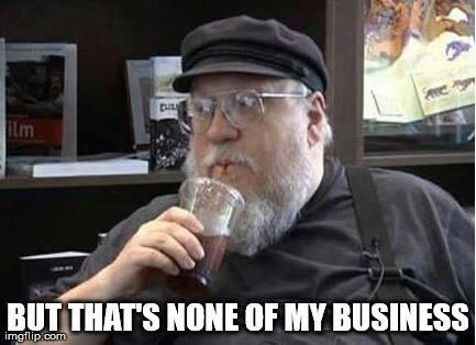 GRRM none of my business