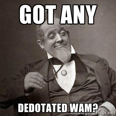 Got any Dedotated Wam?