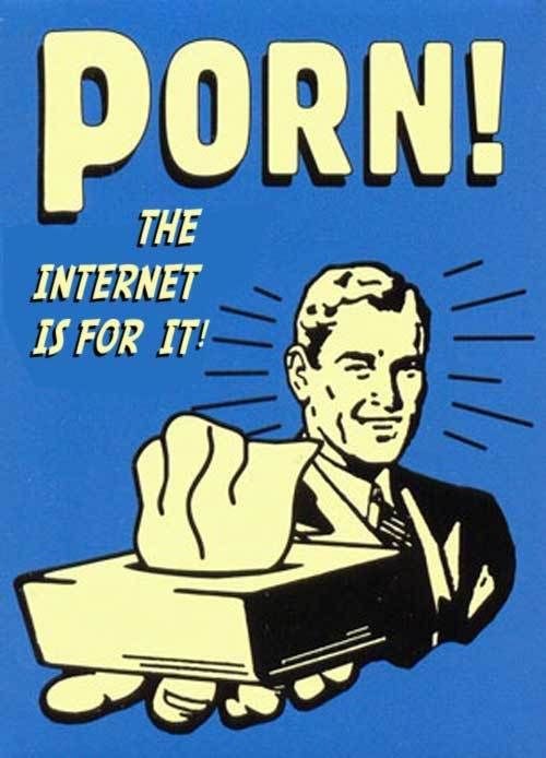 the internet is for porn The Internet Is For Porn