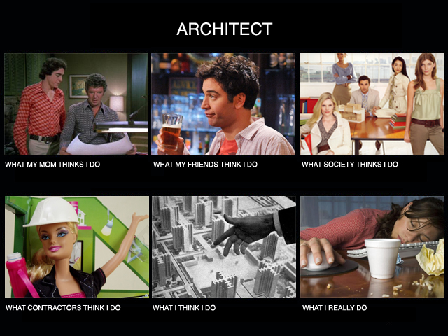 Image 251070 what people think i do what i really for Architecture students 9gag