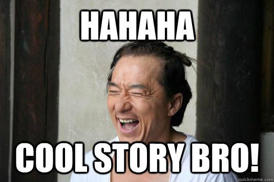 Hahaha Not Funny Meme : Hahaha cool story bro