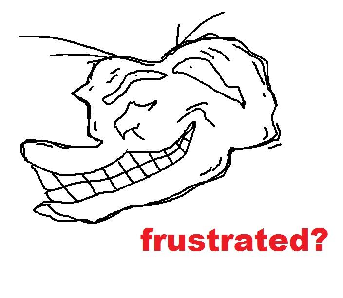 Frustrated? | Trollfac...