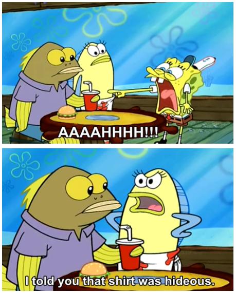 I Told You That Shirt Was Hideous | SpongeBob SquarePants ...