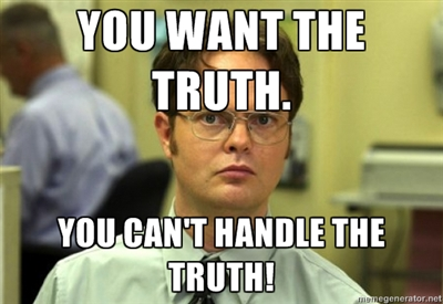 Dwight Fact You Can T Handle The Truth Know Your Meme