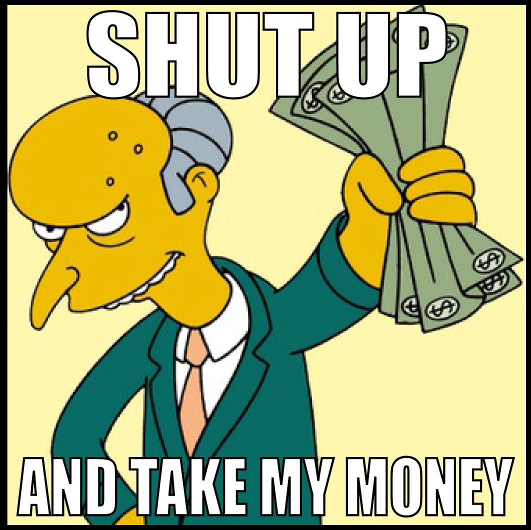 shut up and take my money shut up and take my money
