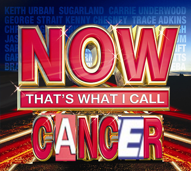 Now That S What I Call Cancer Now That S What I Call