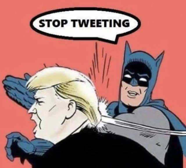 Image result for trump stop tweeting batman meme